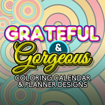 Grateful & Gorgeous Coloring Calendar & Planners